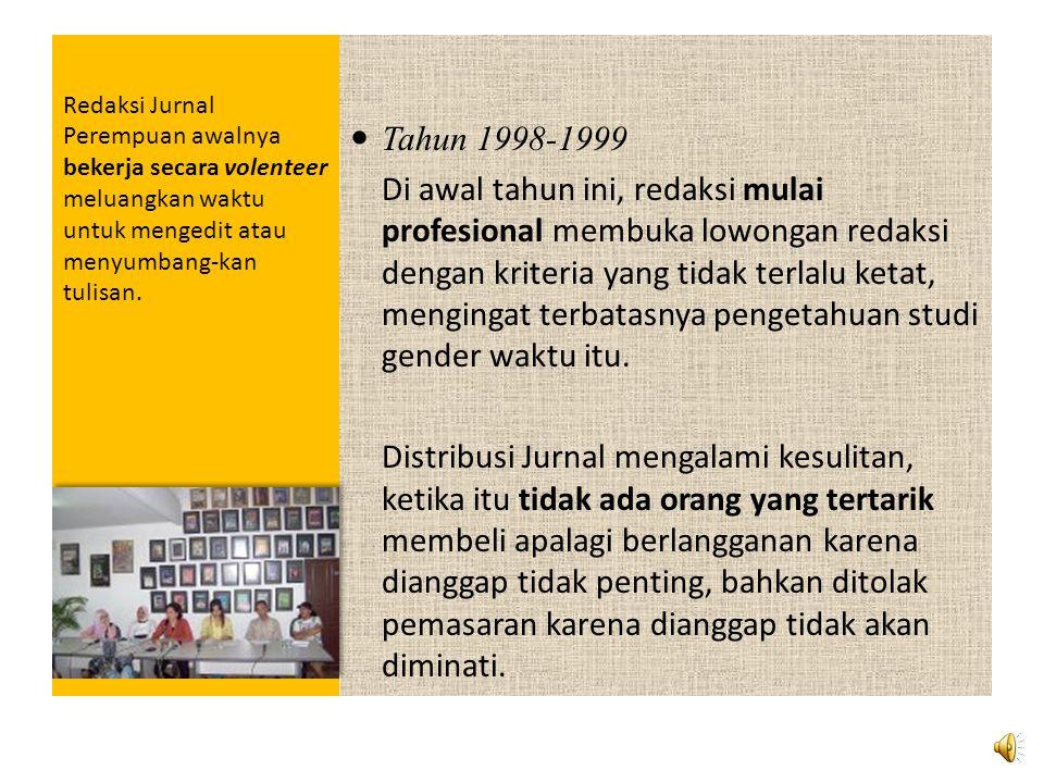 Redaksi Jurnal Perempuan awalnya bekerja secara volenteer meluangkan waktu untuk mengedit atau menyumbang-kan tulisan.