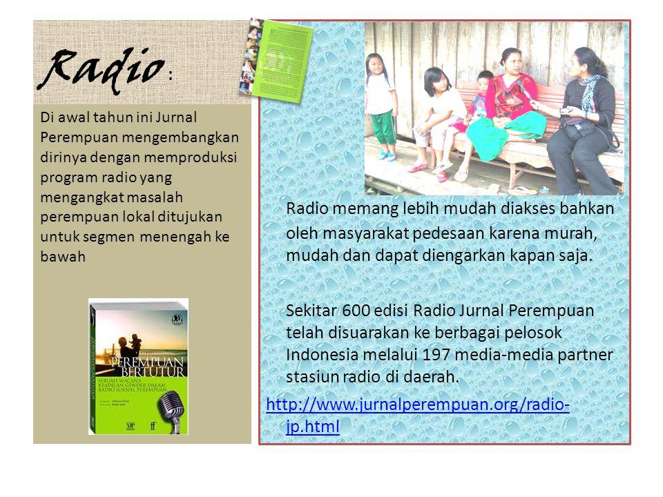 Radio : Radio memang lebih mudah diakses bahkan oleh masyarakat pedesaan karena murah, mudah dan dapat diengarkan kapan saja.