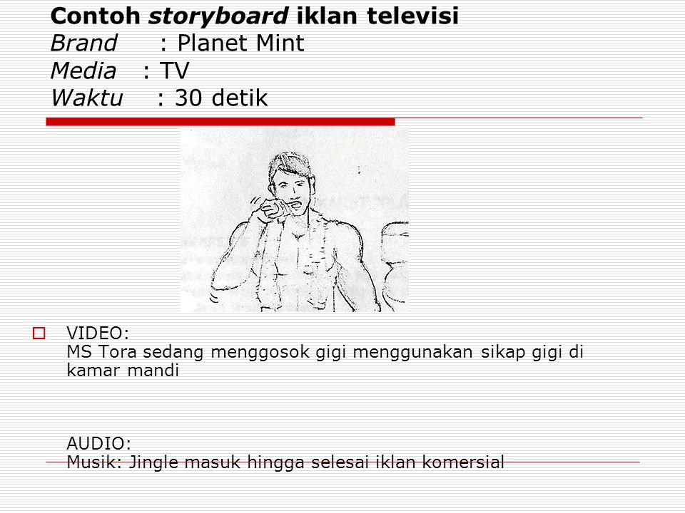 Contoh storyboard iklan televisi Brand : Planet Mint Media : TV Waktu : 30 detik