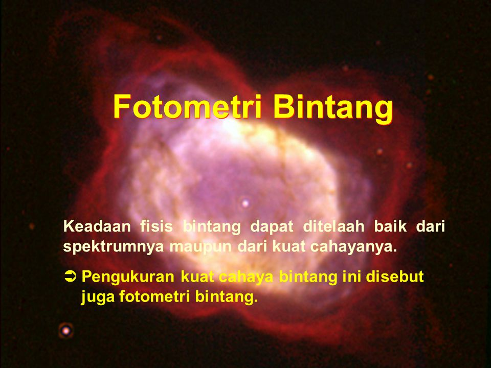 Fotometri Bintang Keadaan fisis bintang dapat ditelaah baik dari spektrumnya maupun dari kuat cahayanya.