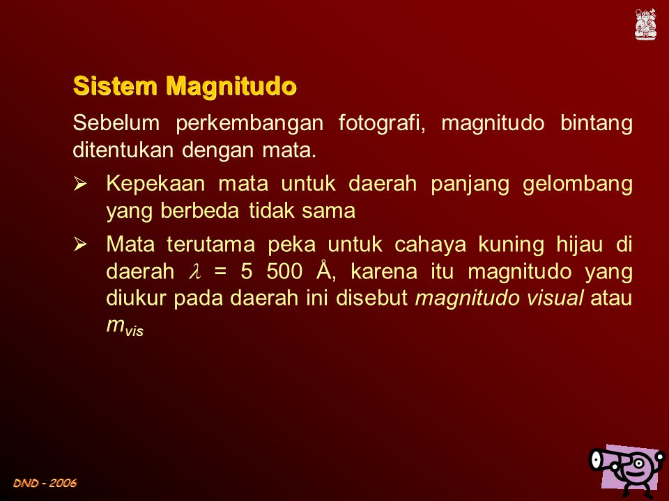Sistem Magnitudo Sebelum perkembangan fotografi, magnitudo bintang ditentukan dengan mata.