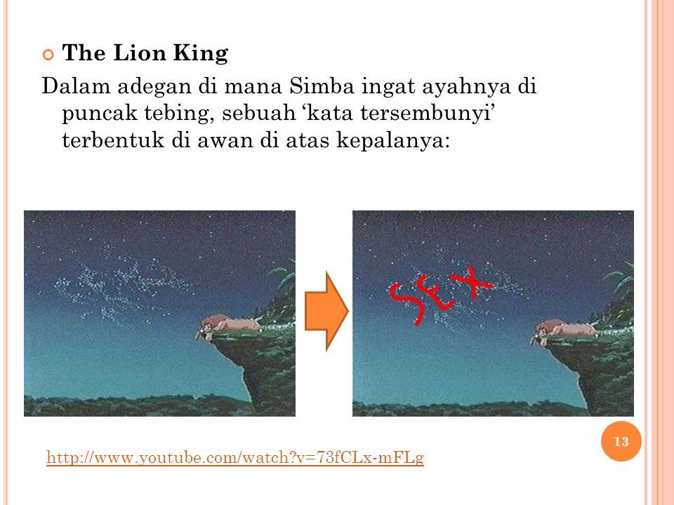 The Lion King Dalam adegan di mana Simba ingat ayahnya di puncak tebing, sebuah 'kata tersembunyi' terbentuk di awan di atas kepalanya: