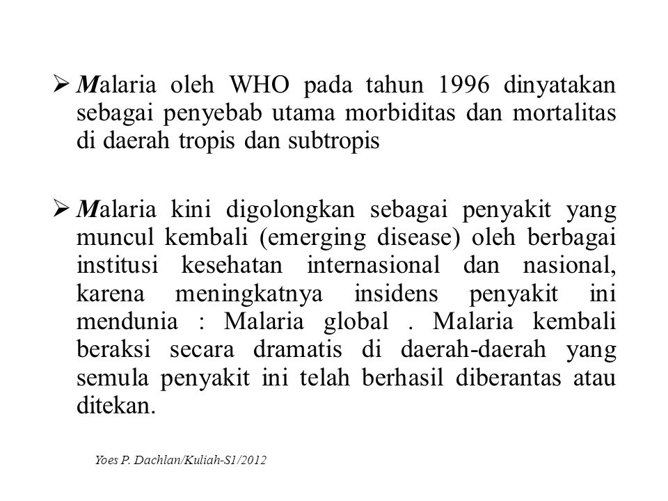 Malaria oleh WHO pada tahun 1996 dinyatakan sebagai penyebab utama morbiditas dan mortalitas di daerah tropis dan subtropis