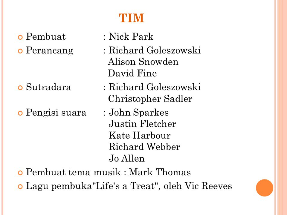 TIM Pembuat : Nick Park. Perancang : Richard Goleszowski Alison Snowden David Fine.