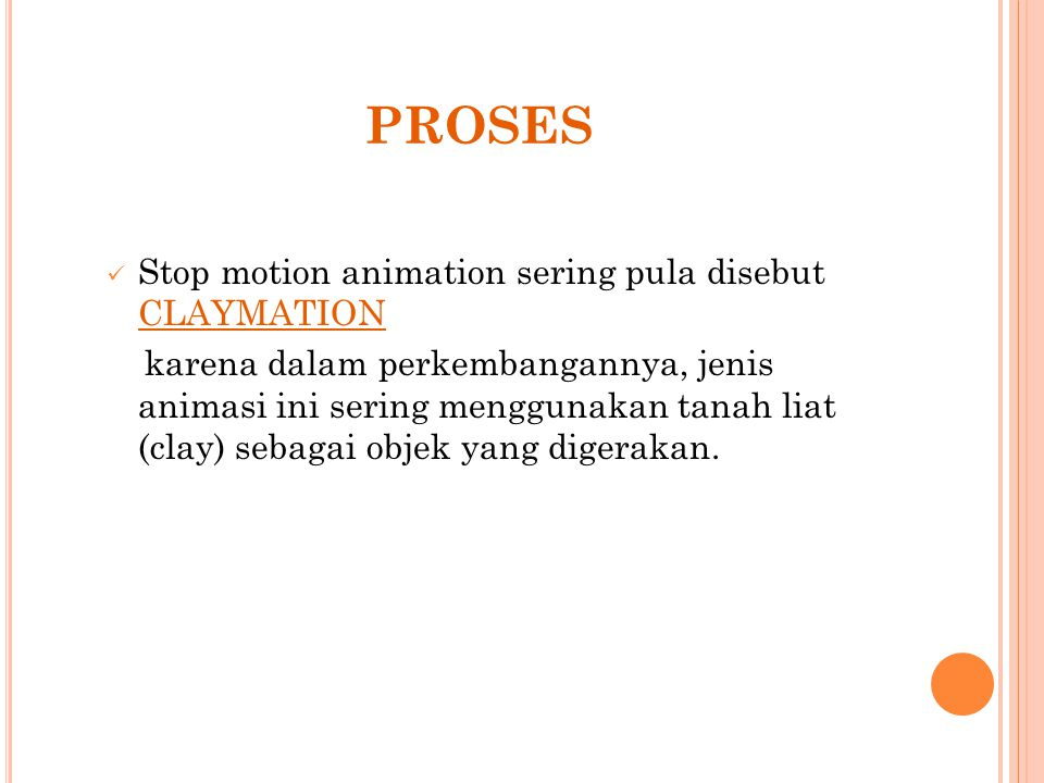 proses Stop motion animation sering pula disebut CLAYMATION