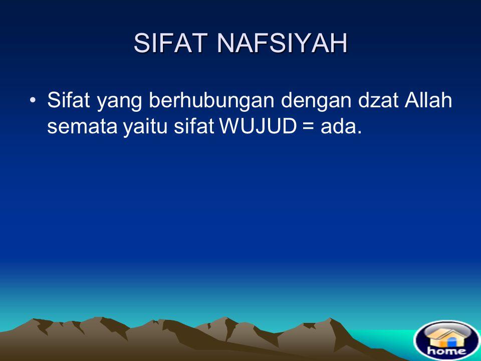 SIFAT NAFSIYAH Sifat yang berhubungan dengan dzat Allah semata yaitu sifat WUJUD = ada.