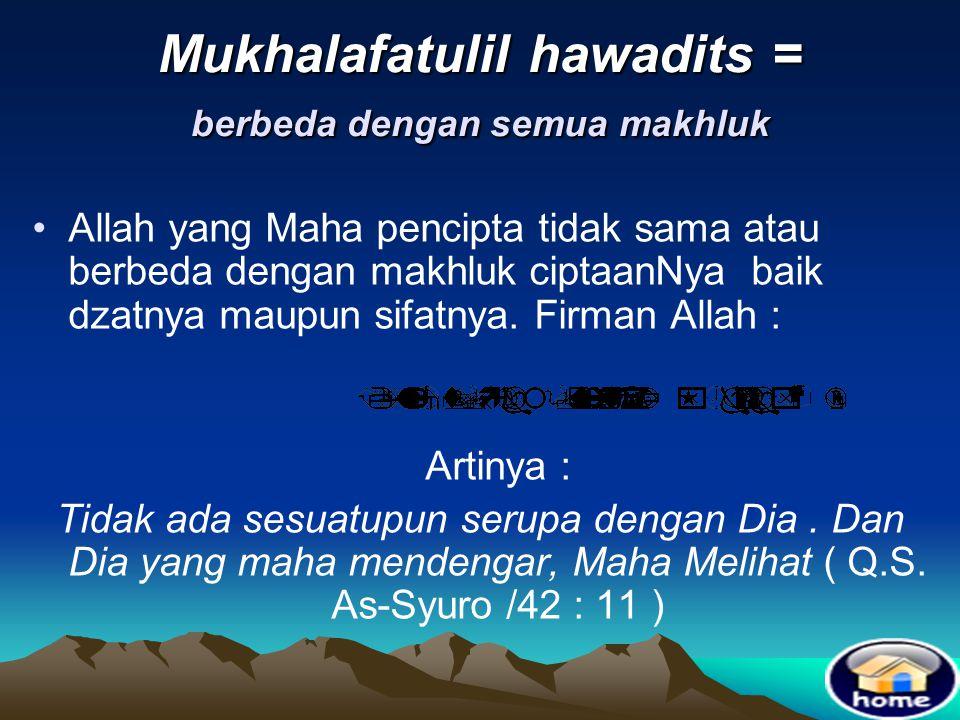 Mukhalafatulil hawadits = berbeda dengan semua makhluk