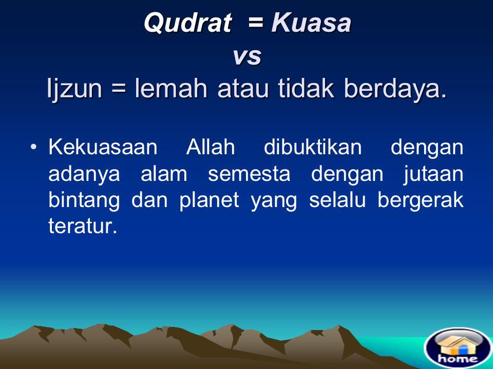 Qudrat = Kuasa vs Ijzun = lemah atau tidak berdaya.