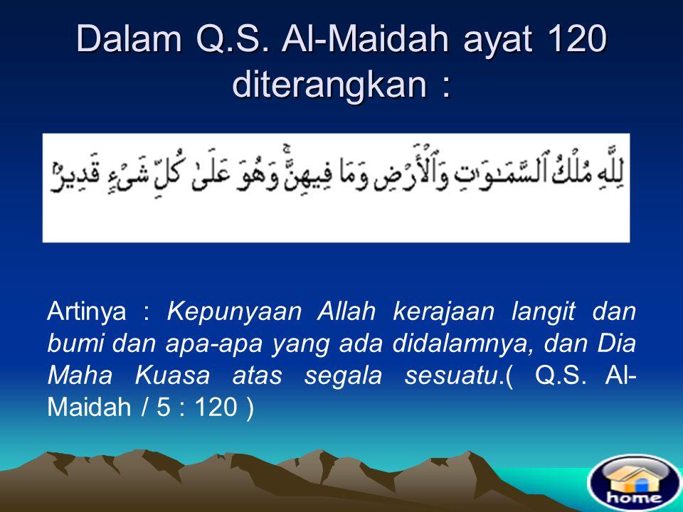 Dalam Q.S. Al-Maidah ayat 120 diterangkan :
