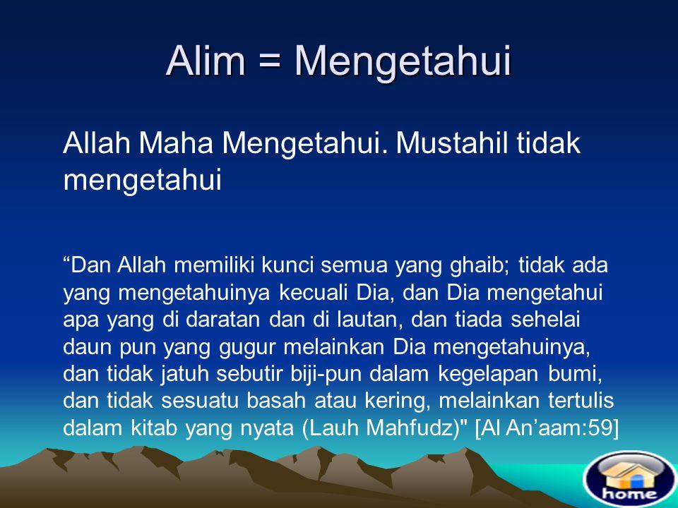 Alim = Mengetahui Allah Maha Mengetahui. Mustahil tidak mengetahui