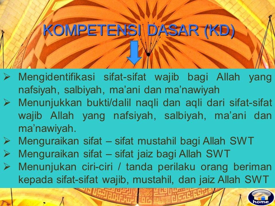 KOMPETENSI DASAR (KD) Mengidentifikasi sifat-sifat wajib bagi Allah yang nafsiyah, salbiyah, ma'ani dan ma'nawiyah.