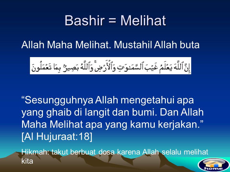 Bashir = Melihat Allah Maha Melihat. Mustahil Allah buta