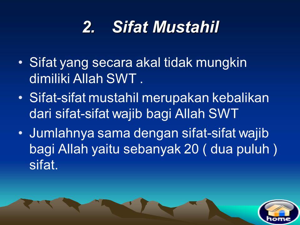 2. Sifat Mustahil Sifat yang secara akal tidak mungkin dimiliki Allah SWT .