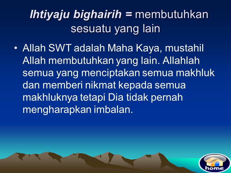Ihtiyaju bighairih = membutuhkan sesuatu yang lain