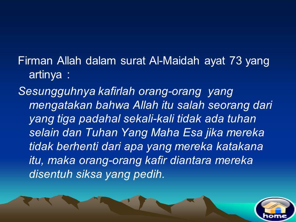 Firman Allah dalam surat Al-Maidah ayat 73 yang artinya :