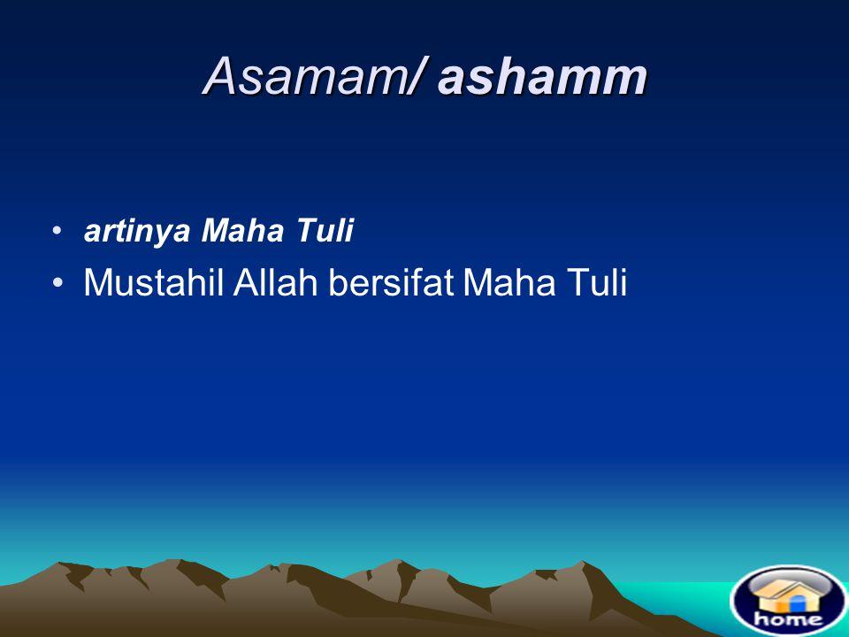 Asamam/ ashamm artinya Maha Tuli Mustahil Allah bersifat Maha Tuli