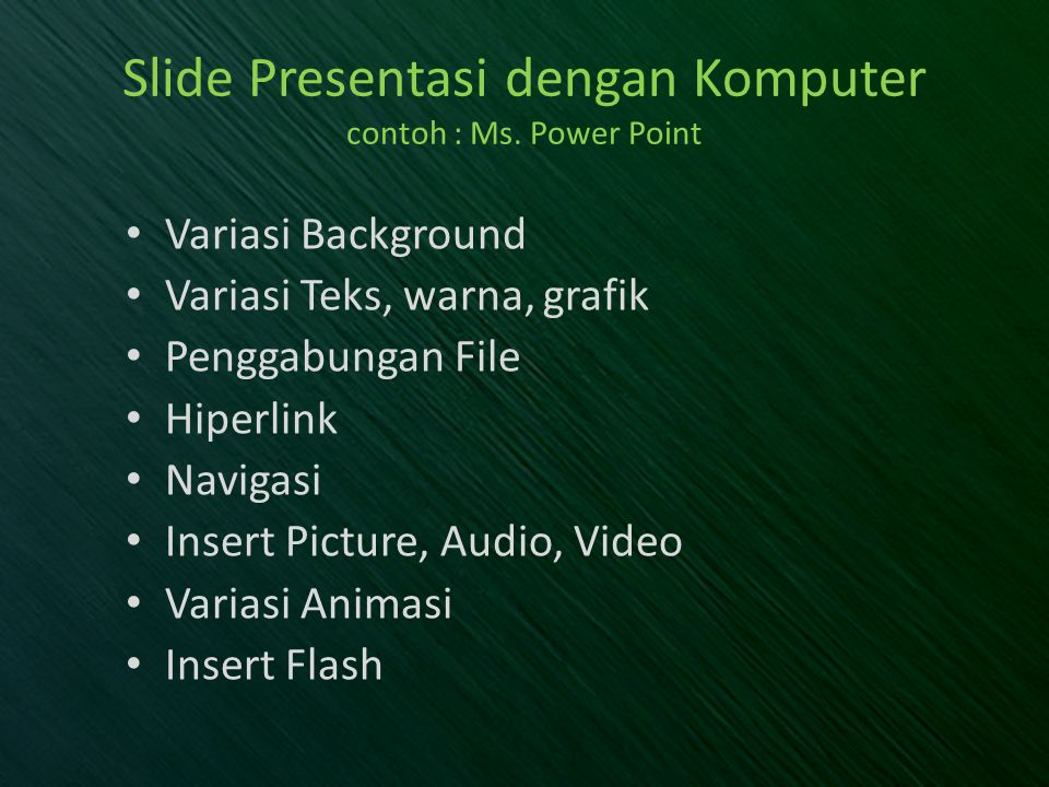 Slide Presentasi dengan Komputer contoh : Ms. Power Point
