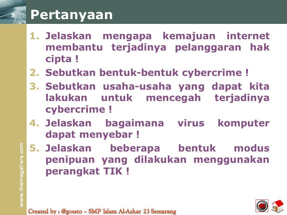 Pertanyaan Jelaskan mengapa kemajuan internet membantu terjadinya pelanggaran hak cipta ! Sebutkan bentuk-bentuk cybercrime !
