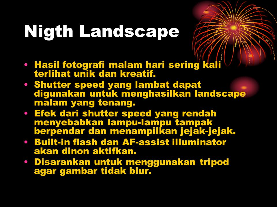 Nigth Landscape Hasil fotografi malam hari sering kali terlihat unik dan kreatif.