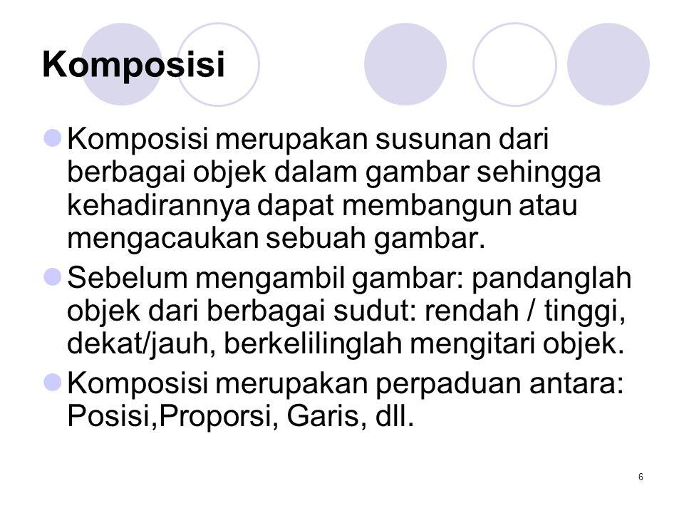 Komposisi Komposisi merupakan susunan dari berbagai objek dalam gambar sehingga kehadirannya dapat membangun atau mengacaukan sebuah gambar.