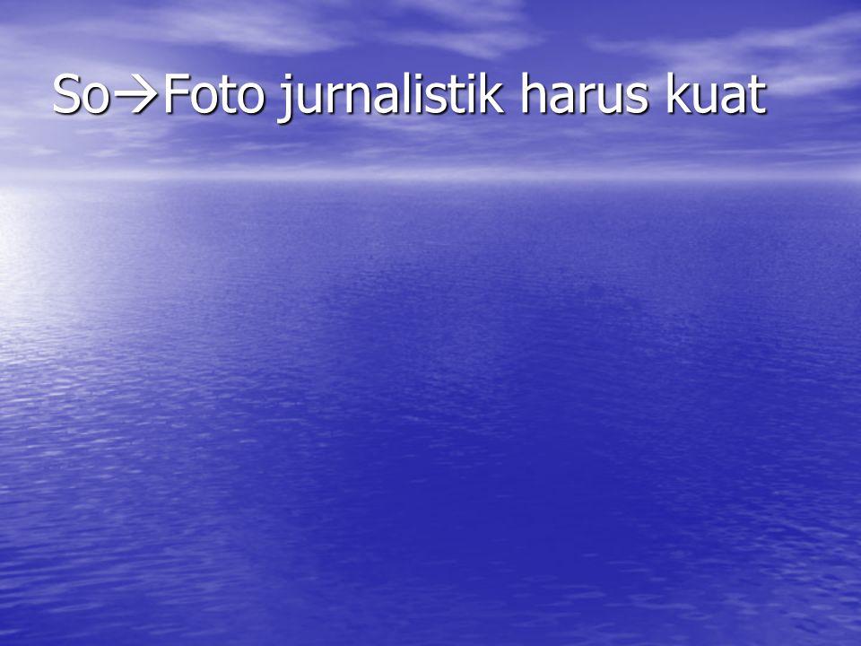 SoFoto jurnalistik harus kuat