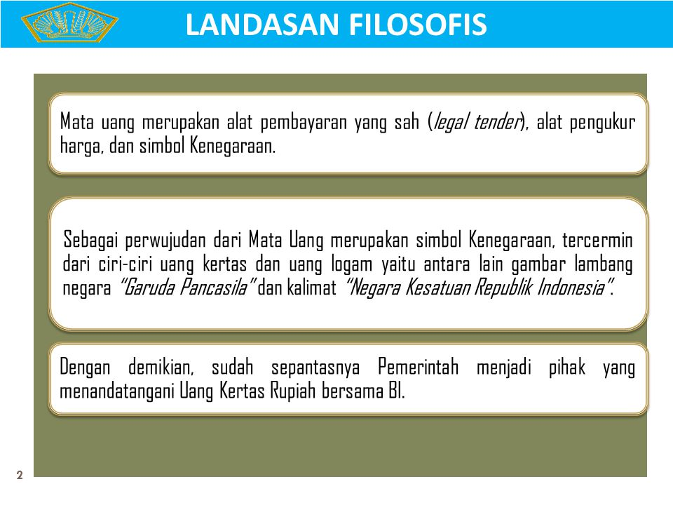 LANDASAN FILOSOFIS Mata uang merupakan alat pembayaran yang sah (legal tender), alat pengukur harga, dan simbol Kenegaraan.