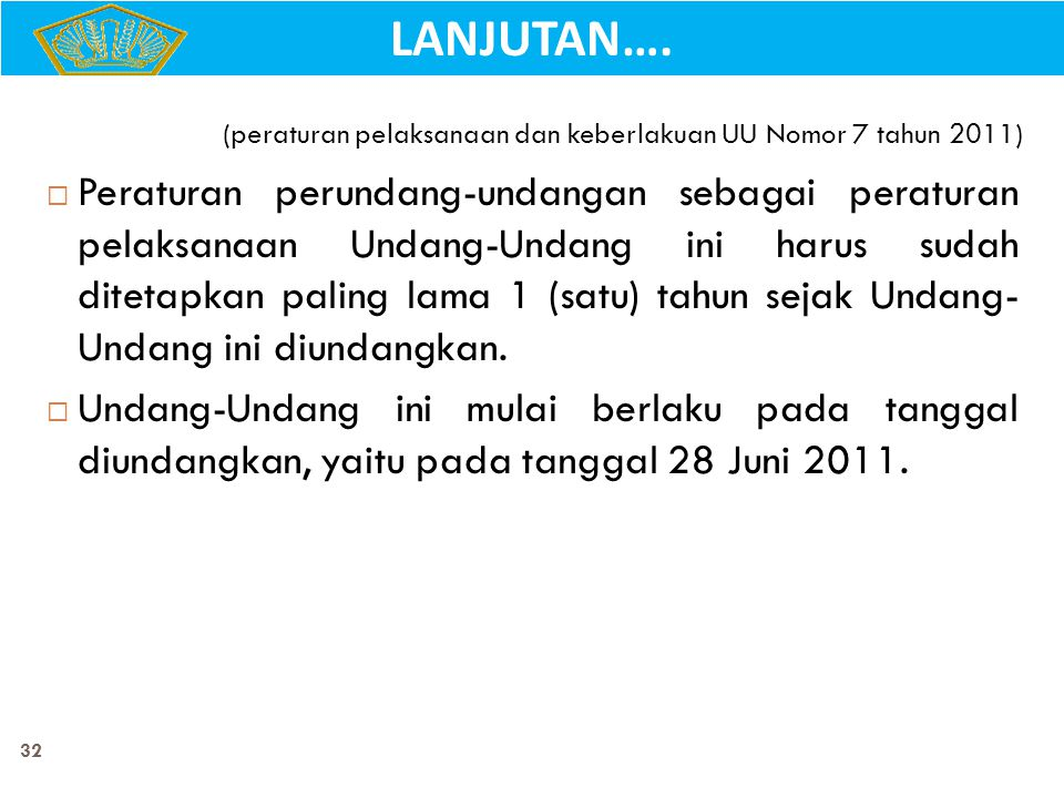 (peraturan pelaksanaan dan keberlakuan UU Nomor 7 tahun 2011)