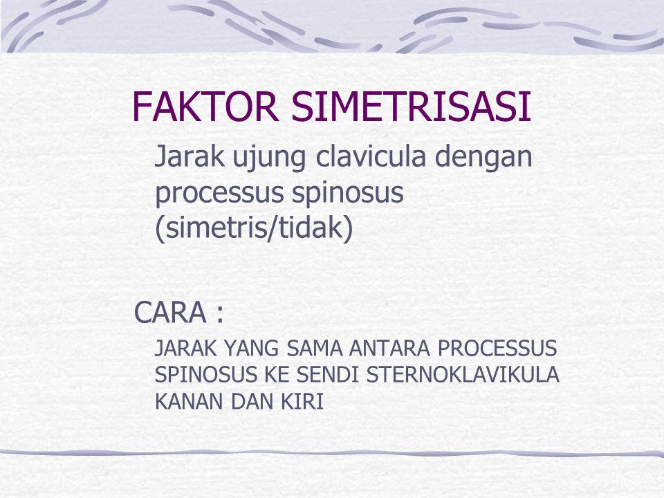 FAKTOR SIMETRISASI Jarak ujung clavicula dengan processus spinosus (simetris/tidak) CARA :