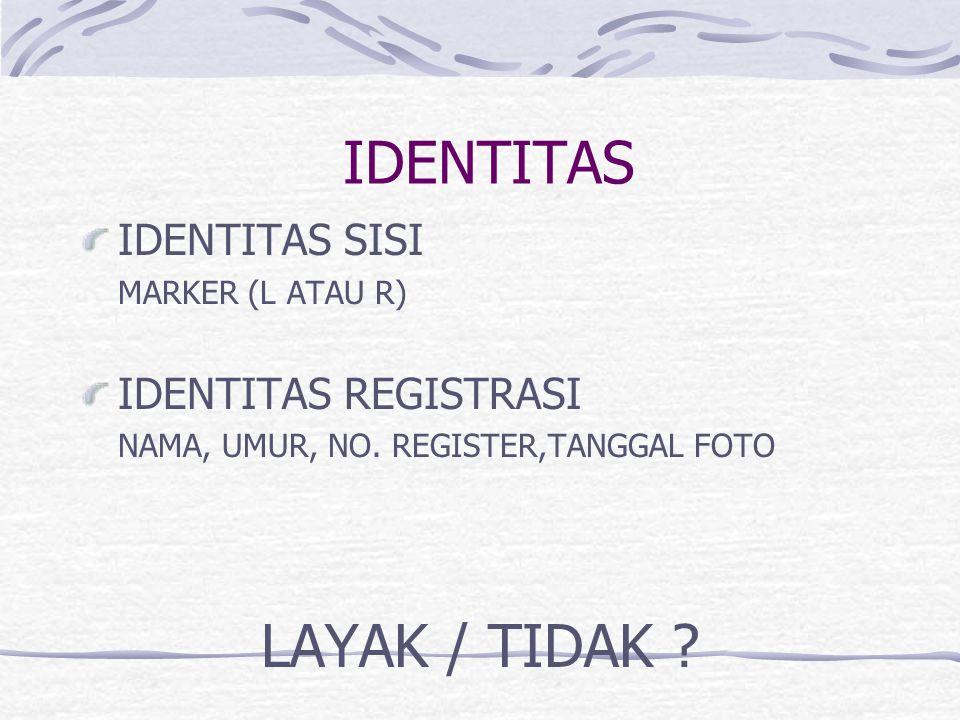 IDENTITAS LAYAK / TIDAK IDENTITAS SISI IDENTITAS REGISTRASI