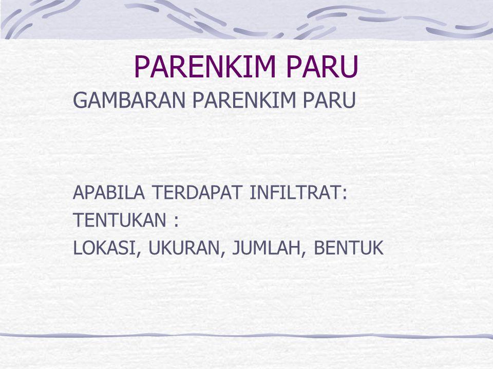 PARENKIM PARU GAMBARAN PARENKIM PARU APABILA TERDAPAT INFILTRAT: