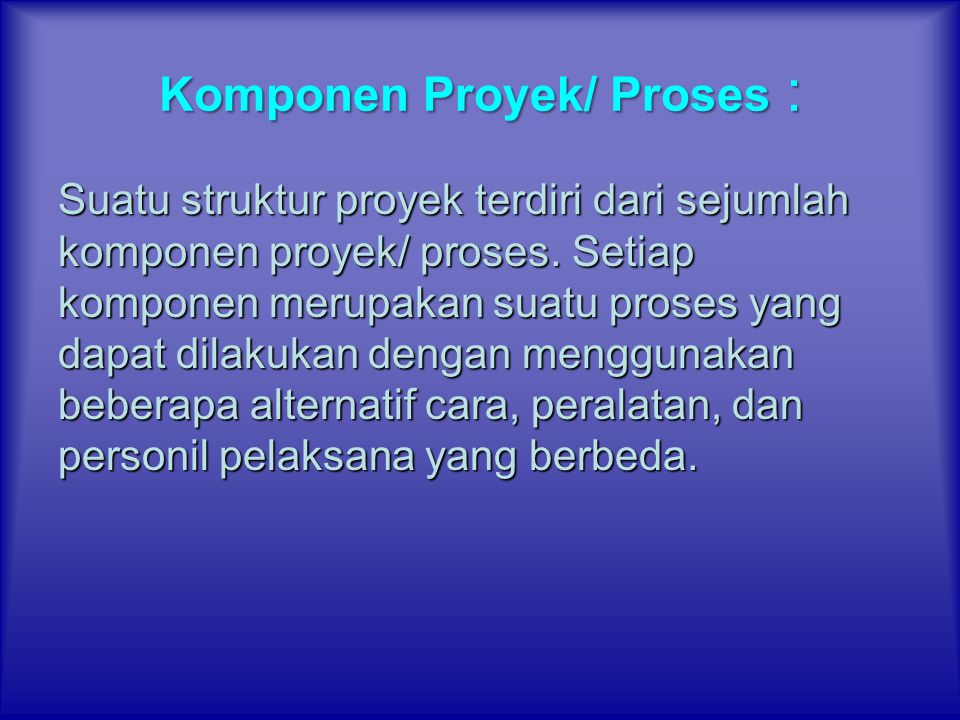 Komponen Proyek/ Proses :