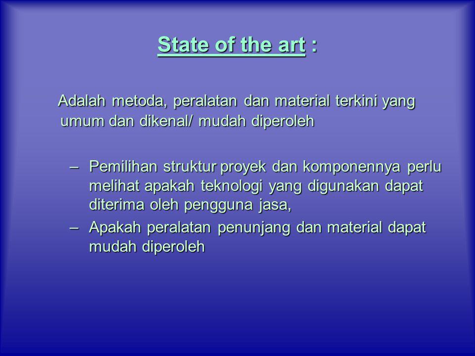 State of the art : Adalah metoda, peralatan dan material terkini yang umum dan dikenal/ mudah diperoleh.