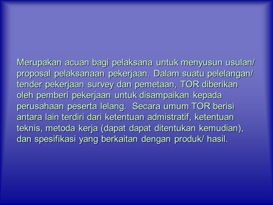 Merupakan acuan bagi pelaksana untuk menyusun usulan/ proposal pelaksanaan pekerjaan.