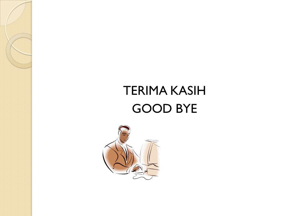 TERIMA KASIH GOOD BYE