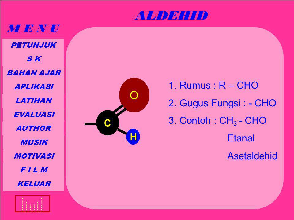 ALDEHID M E N U O Rumus : R – CHO Gugus Fungsi : - CHO