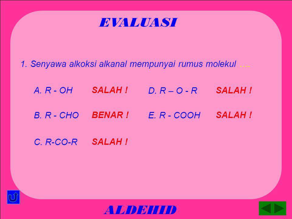 EVALUASI ALDEHID 1. Senyawa alkoksi alkanal mempunyai rumus molekul ….