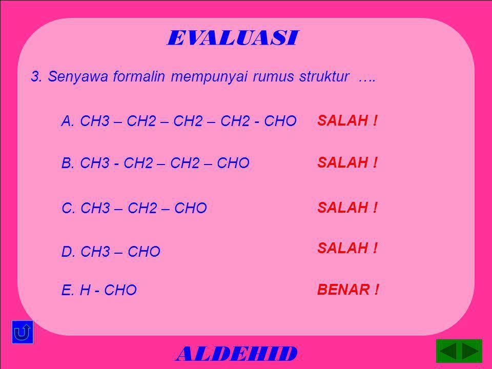 EVALUASI ALDEHID 3. Senyawa formalin mempunyai rumus struktur ….