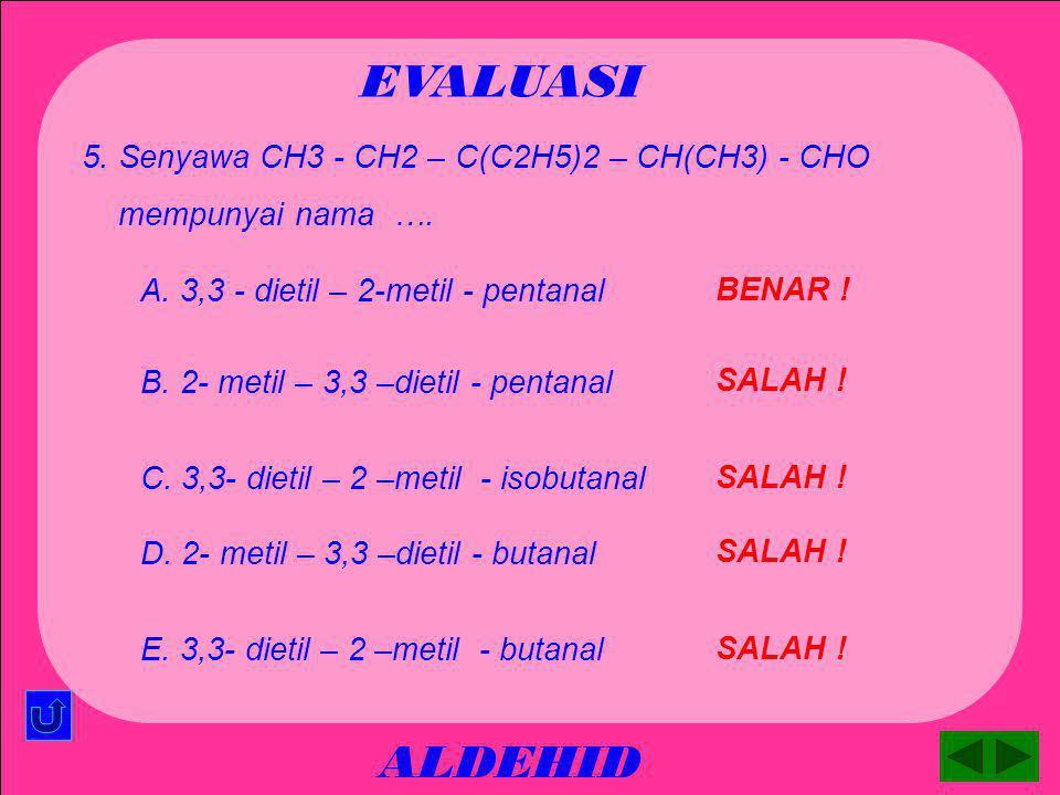 EVALUASI ALDEHID 5. Senyawa CH3 - CH2 – C(C2H5)2 – CH(CH3) - CHO