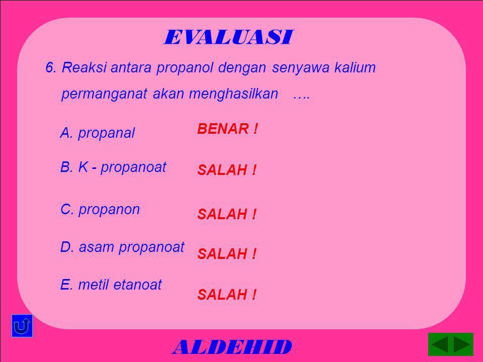 EVALUASI ALDEHID 6. Reaksi antara propanol dengan senyawa kalium