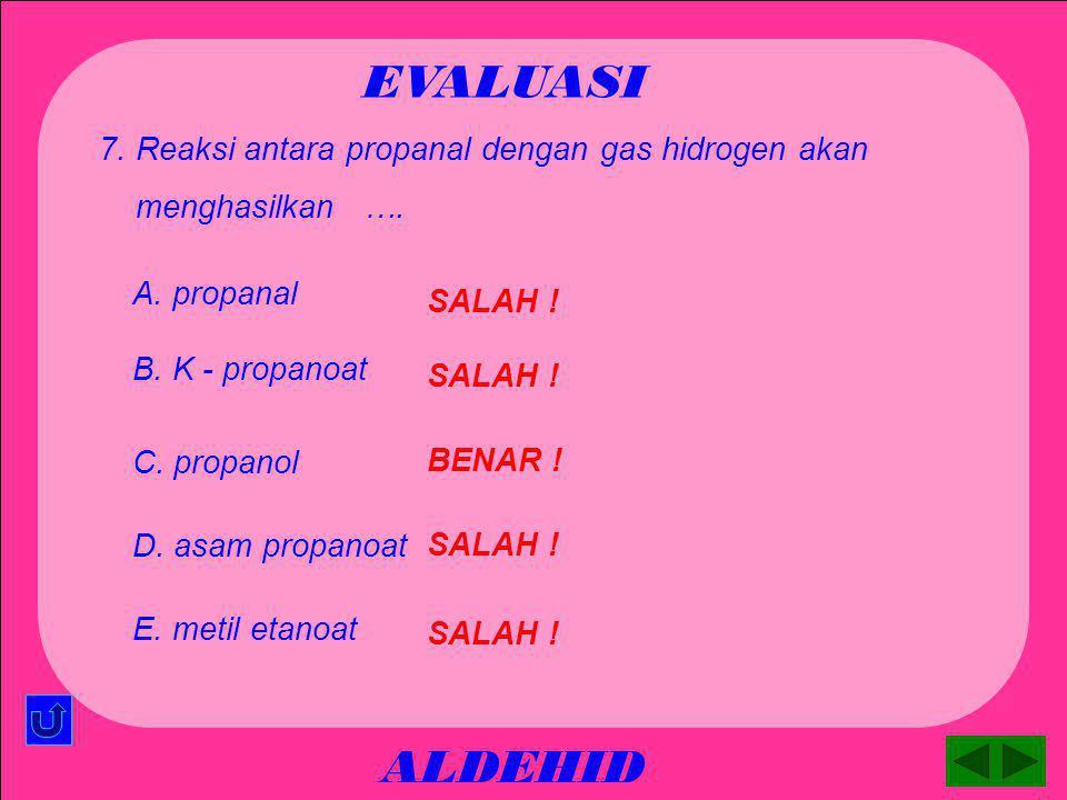 EVALUASI ALDEHID 7. Reaksi antara propanal dengan gas hidrogen akan
