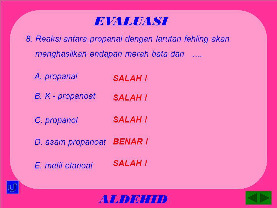 EVALUASI ALDEHID 8. Reaksi antara propanal dengan larutan fehling akan