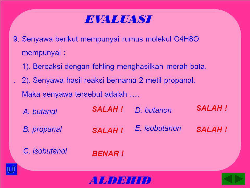 EVALUASI ALDEHID 9. Senyawa berikut mempunyai rumus molekul C4H8O
