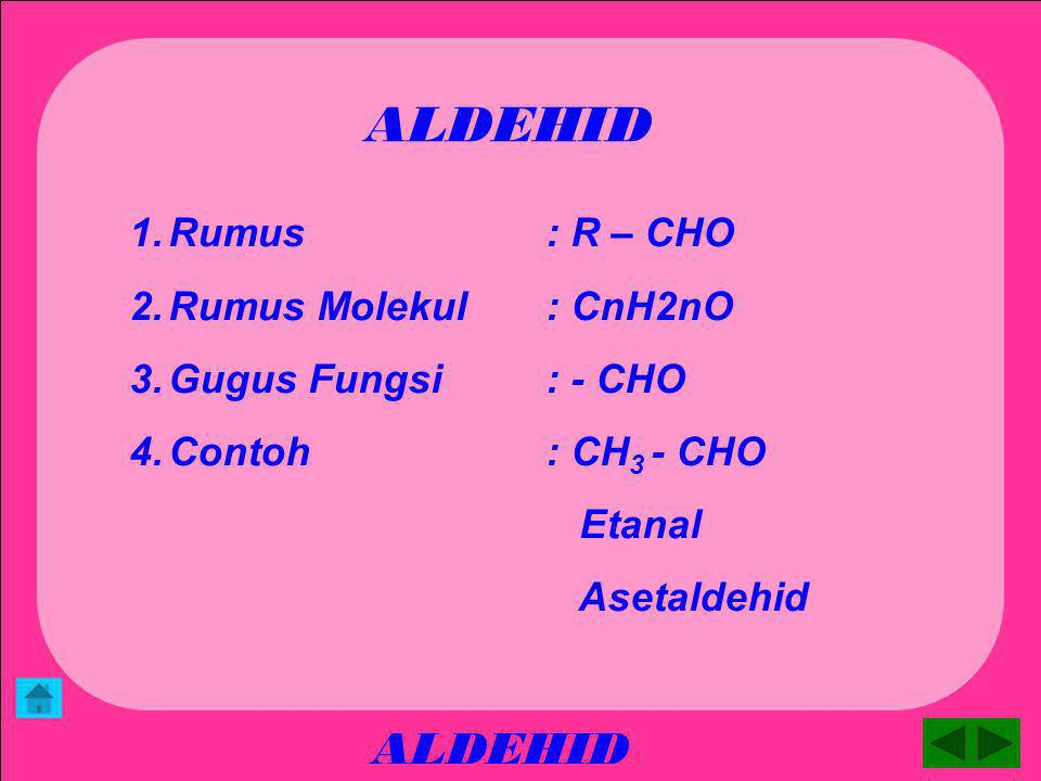 ALDEHID ALDEHID Rumus : R – CHO Rumus Molekul : CnH2nO