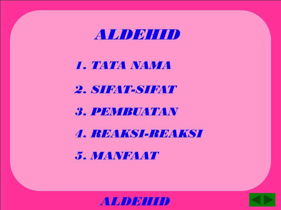ALDEHID ALDEHID 1. TATA NAMA 2. SIFAT-SIFAT 3. PEMBUATAN
