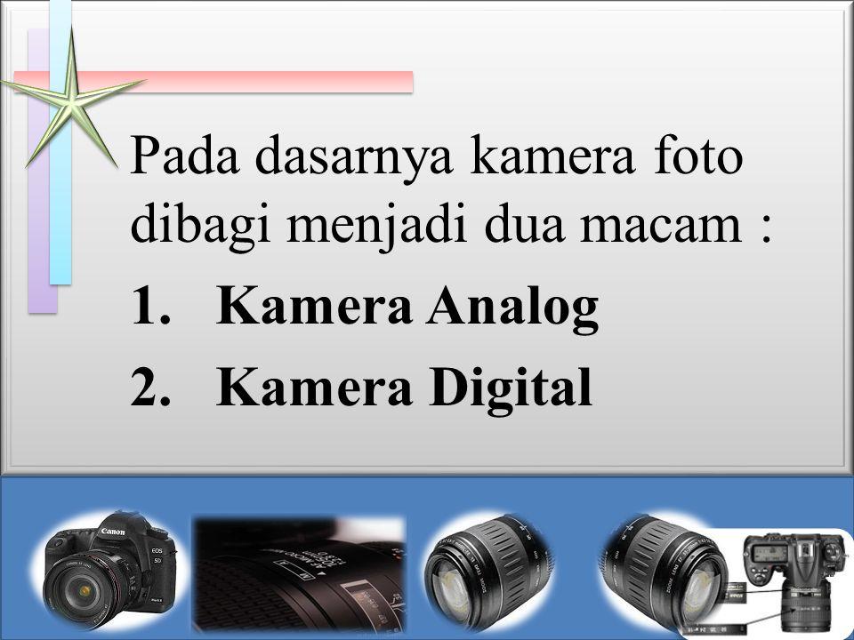 Pada dasarnya kamera foto dibagi menjadi dua macam :