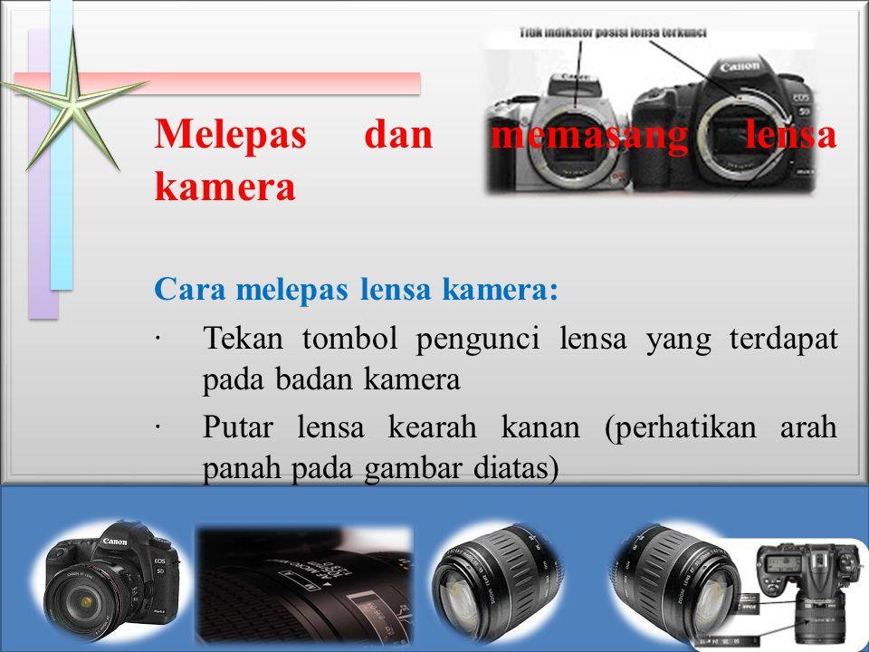 Melepas dan memasang lensa kamera