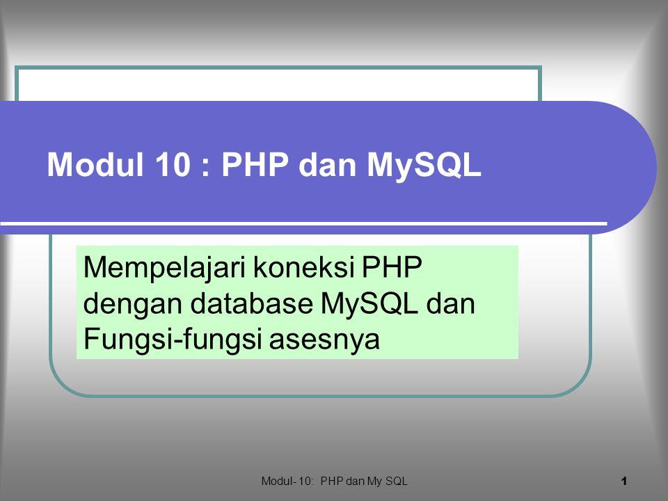 Modul 10 : PHP dan MySQL Mempelajari koneksi PHP dengan database MySQL dan Fungsi-fungsi asesnya.