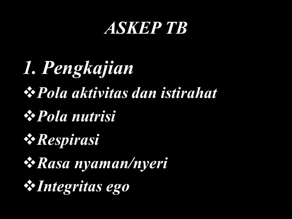 1. Pengkajian ASKEP TB Pola aktivitas dan istirahat Pola nutrisi