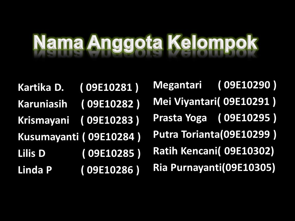 Nama Anggota Kelompok Megantari ( 09E10290 ) Kartika D. ( 09E10281 )