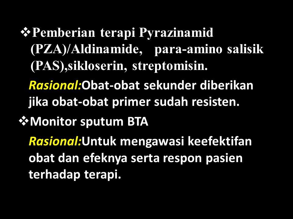 Pemberian terapi Pyrazinamid (PZA)/Aldinamide, para-amino salisik (PAS),sikloserin, streptomisin.